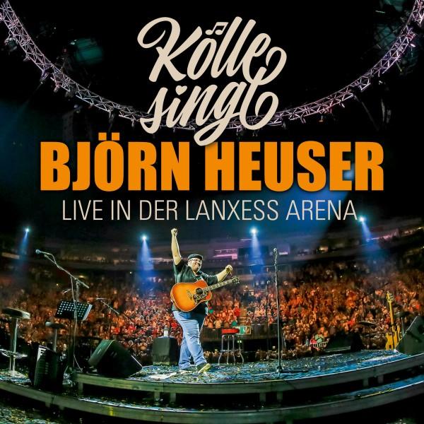 Björn Heuser - Kölle singt - Live in der Lanxess Arena